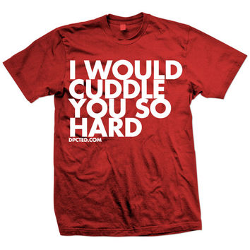 DPCTED: Cuddle You So Hard Tee, at 16% off!