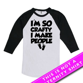 Pregnancy Announcement T Shirt Pregnancy Reveal Maternity Wear Im So Crafty I Make People Mommy To Be American Apparel Unisex Raglan MAT-574