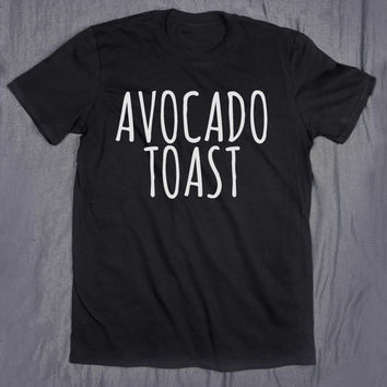 Avocado Toast Slogan Tee Food Vegan Vegetarian Guacamole Tumblr Top T-shirt