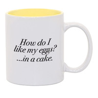 How Do I Like My Eggs? In A Cake Mug - A Cup Of Quotes
