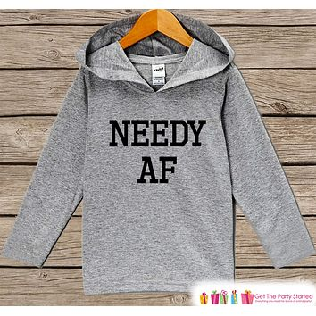 Funny Kids Shirt - Needy AF Hoodie - Boys or Girls Shirt - Grey Pullover - New Mom Gift Idea for Baby, Infant, Kids, Toddler