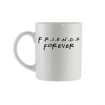 Friends Forever coffee mug,Friends tv show fans,Funny bff gift