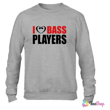 I Love Bass Players Crewneck sweatshirtt