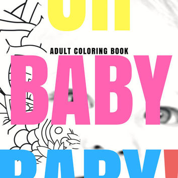 OH BABY BABY! Adult Coloring Book  Coloring for Grown Ups Pregnancy Mommy Moms Baby Babies Shower Gifts Original Designs Illustrate Mandalas