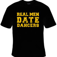 REAL MEN Tee, Men Who Love Dancers, Awesome Gift For The Hubby Or Boyfriend