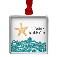 It Matters to This One Starfish Metal Ornament