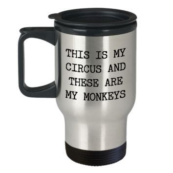 This is My Circus and These are My Monkeys Funny Travel Mug Stainless Steel Insulated Coffee Cup