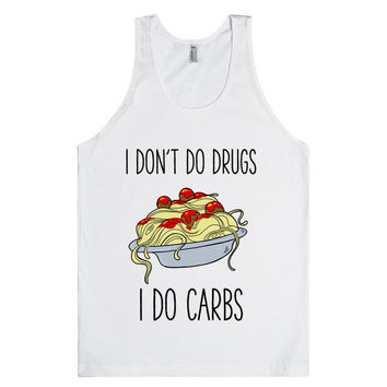 I Don't Do Drugs I Do Carbs
