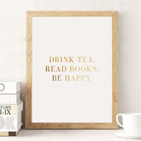 Drink Tea. Read Books. Be Happy. Real Gold Foil Print, Gold Foil Prints, Gold Bedroom Decor, Typographic Poster, Wall Art, Winter Print.