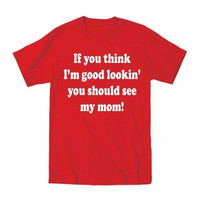 If You Think I'm Good Looking Mom Toddler T-Shirt