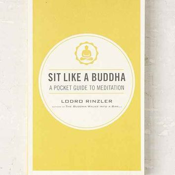 Sit Like A Buddha: A Pocket Guide To Meditation By Lodro Rinzler- Assorted One
