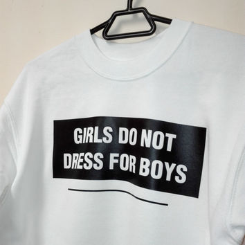 Girls Do Not Dress For Boys Sweatshirt, Feminism Sweater, Sweatshirt Do not Dress For Boys