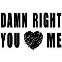 Damn Right You Love Me Tshirt. Great Printed Tshirt For Ladies Mens Style All Sizes And Colors Great Ideas For Xmas Gifts.