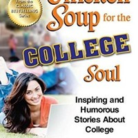 Chicken Soup for the College Soul: Inspiring and Humorous Stories About College (Chicken Soup for the Soul)