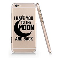 I Hate You To The Moon And Back Clear Transparent Plastic Phone Case for iphone 6 6s_SUPERTRAMPshop