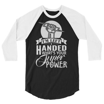 I'm Left Handed What's Your Super Power 3/4 Sleeve Raglan Shirt