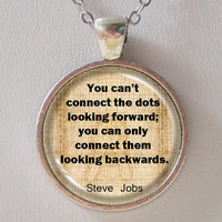 Quotation Necklace- Steve Jobs- You can't connect the dots looking forward, you can only connect them looking backwards.
