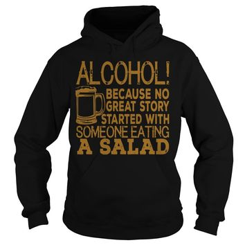 Alcohol because no great story started with someone eating a salad Hoodie