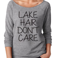 Lake Hair Dont Care. Lake hair Don't Care Off Shoulder. Lake hair don't care Womens Slouchy. Womens off shoulder tshirt.