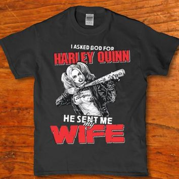 I asked god for Harley quinn - He sent me my wife men's t-shirt new