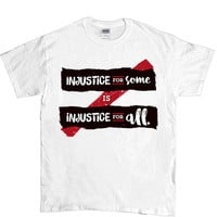 Injustice For Some Is Injustice For All -- Unisex T-Shirt