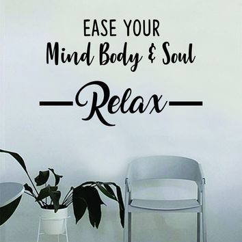 Ease Your Mind Body and Soul Relax Quote Wall Decal Sticker Bedroom Home Room Art Vinyl Inspirational Decor Yoga Funny Namaste Funny Studio