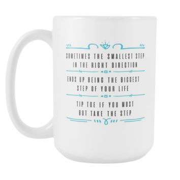 Sometimes The Smallest Step In The Right Direction Ends Up Being The Biggest Step Of Your Life Tip Toe If You Must But Take The Step Inspirational Motivational Quotes White 15oz Coffee Mug