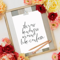 Throw Kindness Around Like Confetti Quote Print Kindness Print Kind Quote Life Quote Modern Poster Handlettering INSTANT DOWNLOAD POSTER