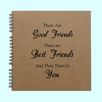There Are Good Friends There Are Best - Book, Large Journal, Personalized Book, Personalized Journal, , Sketchbook, Scrapbook, Smashbook
