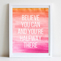 8x10 Motivational Wall Art Inspirational Quote Believe You Can And Your're Halfway There Success Inspirational Typography Watercolor Art