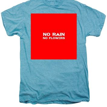 No Rain No Flowers - Life Inspirational Quote 3 - Men's Premium T-Shirt