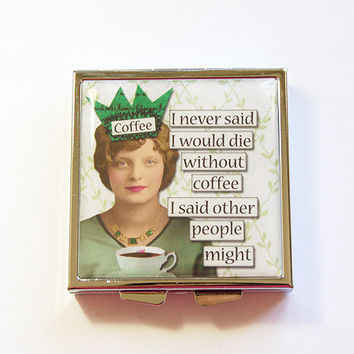 Pill Case, Pill Box, Funny pill box, Funny pill case, Coffee Lover, 4 Sections, Square Pill case, Square Pill box, humor, coffee (4335)