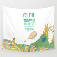 YOUR MOUNTAIN IS WAITING.. DR. SEUSS, OH THE PLACES YOU'LL GO  Wall Tapestry by Studiomarshallarts