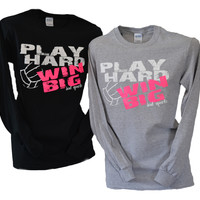Play Hard ... Win Big Long Sleeve T-Shirt