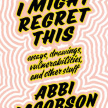 I Might Regret This: Essays, Drawings, Vulnerabilities, and Other Stuff (Signed Book)