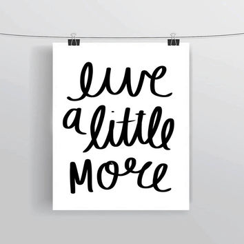 Hand lettered Live A Little More printable typography posters, home decor, prints and posters, INSTANT DOWNLOAD, printable home decor