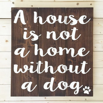 A House Is Not A Home Without A Dog Wood Sign - Rustic - Home Décor - Wallhanging