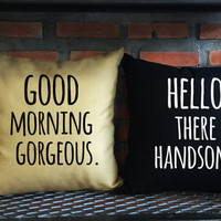 Good morning gorgeous Throw Pillow,Hello There Handsome ,Mr and Mrs,Wedding gift, Family pillow cover set