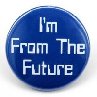 I'm From The Future Button Pin by theangryrobot
