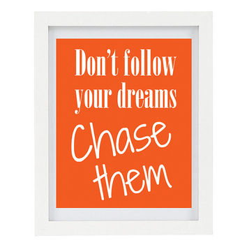Don't Follow Your Dreams, Chase Them, Inspirational Print, Motivational Quote, Modern Home Decor, 8 x 10 Typography Print