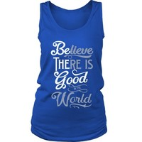 Be the Good/Believe There is Good in the World - Women's Tank