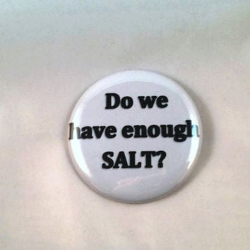 Supernatural - Do We Have Enough SALT  - 2.25 inch button/ pin - Black and Grey - Supernatural