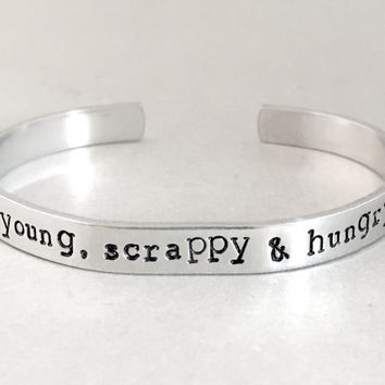 Young Scrappy and Hungry - Hamilton Inspired Bracelet - Hand Stamped Cuff in Aluminum, Golden Brass or Sterling Silver  - customizable