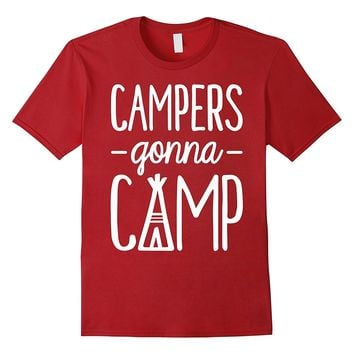 Campers Gonna Camp - Camping T Shirt