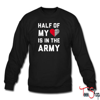 Half My Heart Is In The Army sweatshirt