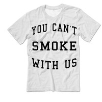 You Can't Smoke With Us Tee | Available on Jumpers Hoodies Tanks and More