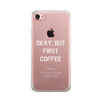 Okay But Frist Coffee Phone Case Cute Clear Phonecase