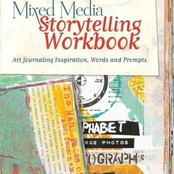 Mixed Media Storytelling: Art Journaling Inspiration, Words and Prompts