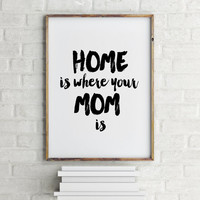 Home is Where Mom Is,Mother's Day Gift,Gift for Mom,Typography Art Print,Quote Print