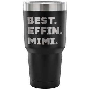 BEST EFFIN MIMI * Unique Gift For Grandmother, Nana * Vacuum Tumbler 30 oz.
